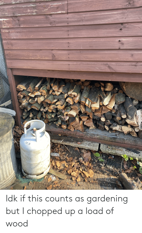 chopped: Idk if this counts as gardening but I chopped up a load of wood