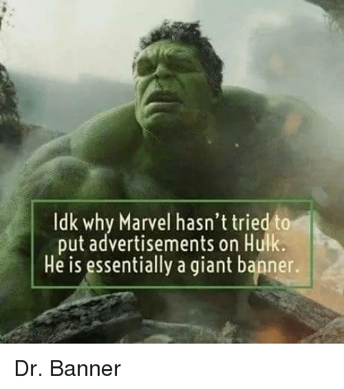 Hulk, Giant, and Marvel: Idk why Marvel hasn't tried to  put advertisements on Hulk.  He is essentially a giant banner. Dr. Banner