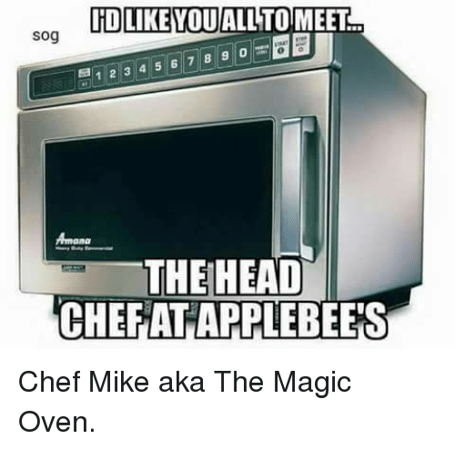 Memes, Applebee's, and Chef: IDLIKEYOUALL TOMEET  sog  0  123 4 5 6 7 8 9 0  THEHEAD  CHEFAT APPLEBEE'S Chef Mike aka The Magic Oven.
