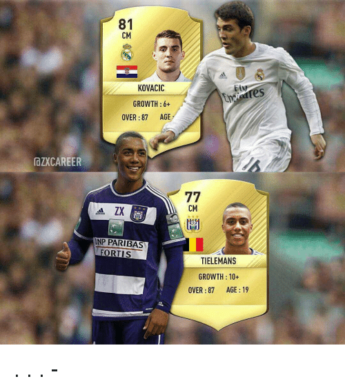 kovacic: IdZXCAREER  81  CM  KOVACIC  GROWTH  6+  OVER 87 AGE  BNP PARIBAS  FORTIS  77  CM  TIELEMANS  GROWTH 10  OVER 87 AGE 19 . . . - من تفضل ؟