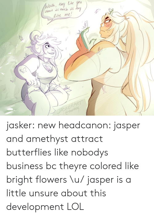 Amethyst: ie me! jasker:  new headcanon: jasper and amethyst attract butterflies like nobodys business bc theyre colored like bright flowers \u/jasper is a little unsure about this development LOL