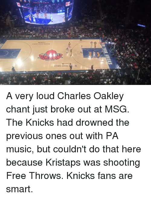 knick: IEWYORK KNICKS  森  Bands corn  sa A very loud Charles Oakley chant just broke out at MSG. The Knicks had drowned the previous ones out with PA music, but couldn't do that here because Kristaps was shooting Free Throws. Knicks fans are smart.