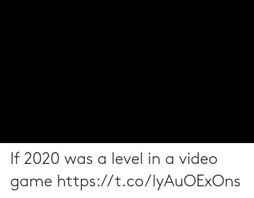 video game: If 2020 was a level in a video game https://t.co/lyAuOExOns