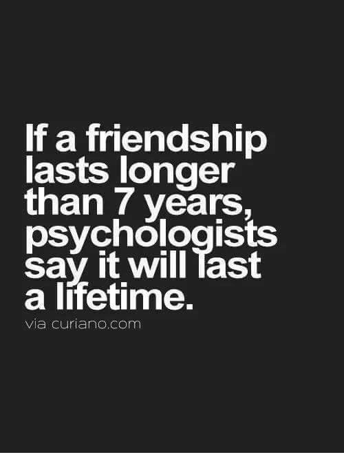 Memes, Say It, and Lifetime: If a friendship  lasts longer  than 7 years,  psychologists  say it will Tast  a lifetime.  via curiano.com