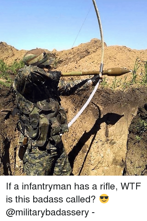 Memes, Wtf, and Badass: If a infantryman has a rifle, WTF is this badass called? 😎@militarybadassery -