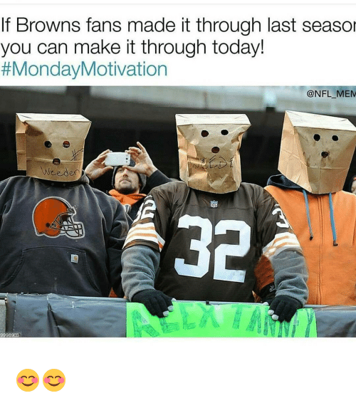 Nfl Mems: If Browns fans made it through last seaso  you can make it through today!  Monday Motivation  NFL MEM  Weeden  3998903 😊😊
