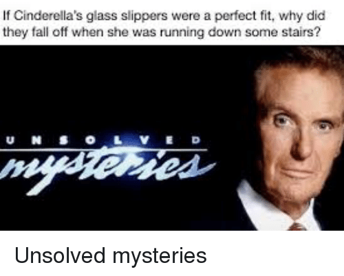 Fall, Running, and Unsolved Mysteries: If Cinderella's glass slippers were a perfect fit, why did  they fall off when she was running down some stairs?