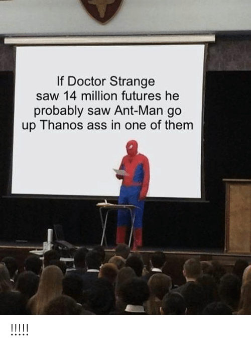 doctor strange: If Doctor Strange  saw 14 million futures he  probably saw Ant-Man go  up Thanos ass in one of them !!!!!