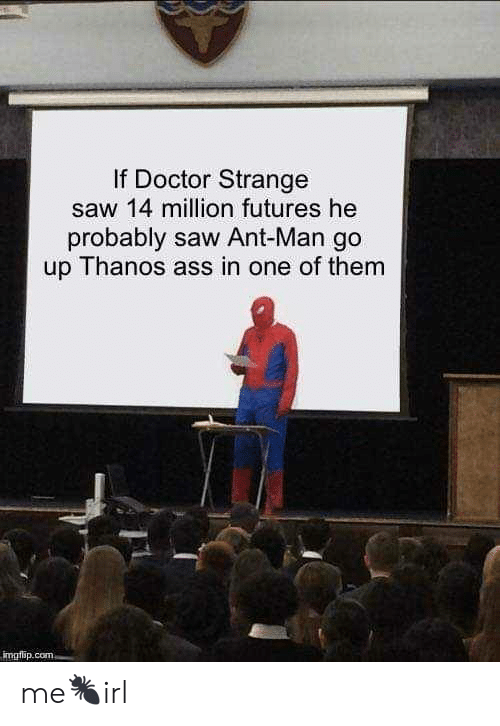 doctor strange: If Doctor Strange  saw 14 million futures he  probably saw Ant-Man go  up Thanos ass in one of them  mgilip me🐜irl