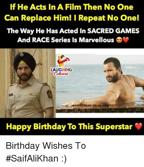 Birthday, Happy Birthday, and Games: If He Acts In A Film Then No One  Can Replace Him! I Repeat No One!  The Way He Has Acted In SACRED GAMES  And RACE Series Is Marvellous  LAUGHING  Celours  Happy Birthday To This Superstar Birthday Wishes To #SaifAliKhan :)