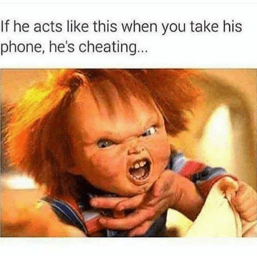 Acting Like This: If he acts like this when you take his  phone, he's cheating...