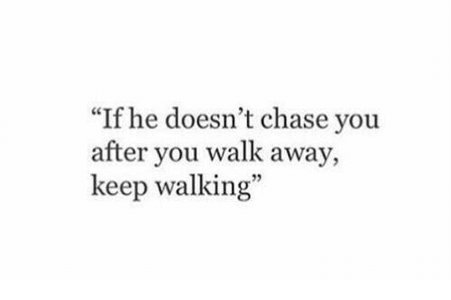 """Chase You: """"If he doesn't chase you  after you walk away  keep walking""""  5"""