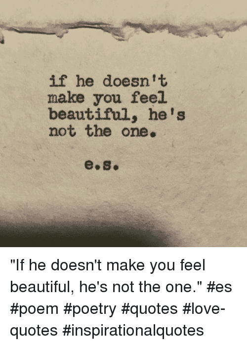 If He Doesn\'t Make You Feel Beautiful He\'s Not the One Es if ...