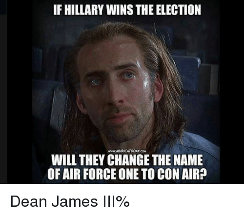 air force one: IF HILLARY WINS THE ELECTION  www.AURICATODAY CaM  WILL THEY CHANGE THE NAME  OF AIR FORCE ONE TO CON AIR? Dean James III%