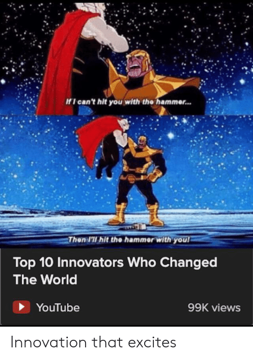 hammer: If I can't hit you with the hammer...  Then I'll hit the hammer with you  Top 10 Innovators Who Changed  The World  YouTube  99K views Innovation that excites