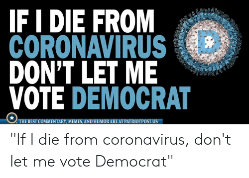 "democrat: ""If I die from coronavirus, don't let me vote Democrat"""
