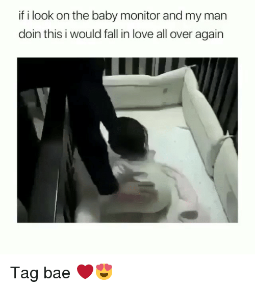 Bae, Fall, and Love: if i look on the baby monitor and my man  doin this i would fall in love all over again Tag bae ❤️😍