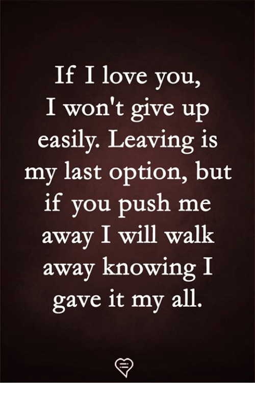 If I Love You I Won't Give Up Easily Leaving Is My Last