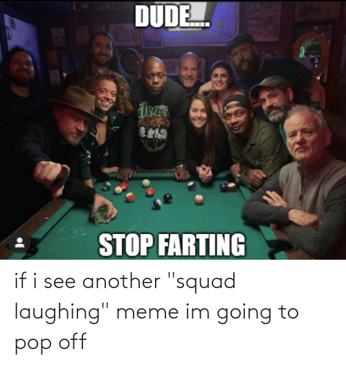 """Laughing Meme: if i see another """"squad laughing"""" meme im going to pop off"""