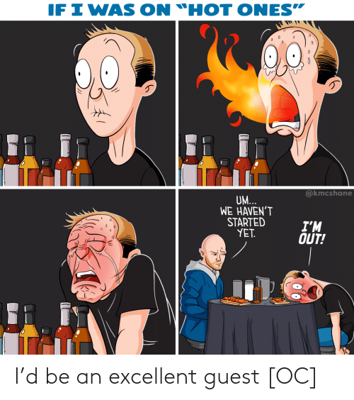 "D: IF I WAS  ON ""HOT ONES""  @kmcshane  UM...  WE HAVEN'T  STARTED  YET.  I'M  OUT! I'd be an excellent guest [OC]"