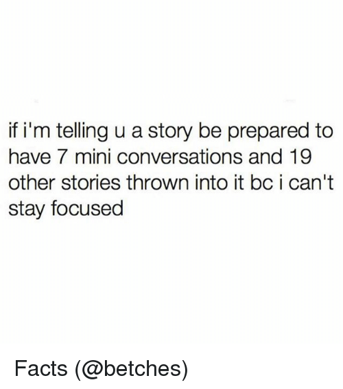 miny: if i'm telling u a story be prepared to  have 7 mini conversations and 19  other stories thrown into it bc i can't  stay focused Facts (@betches)