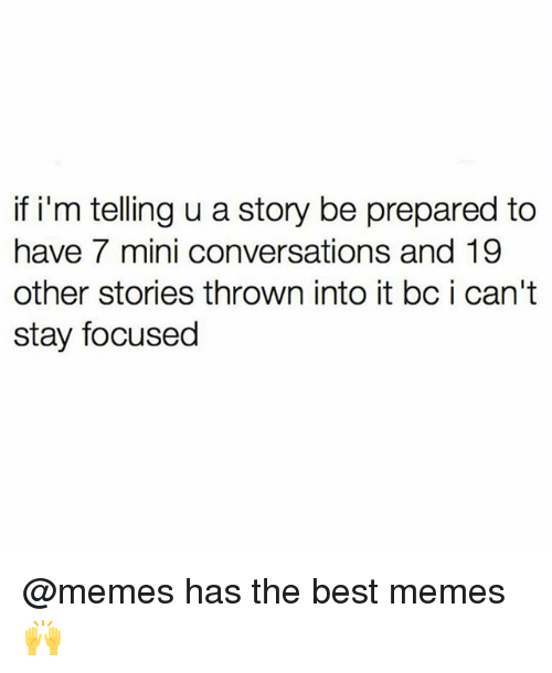 miny: if i'm telling u a story be prepared to  have 7 mini conversations and 19  other stories thrown into it bc i can't  stay focused @memes has the best memes 🙌