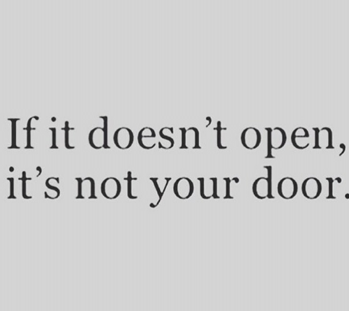 Open, Door, and Not: If it doesn't open,  it's not your door.
