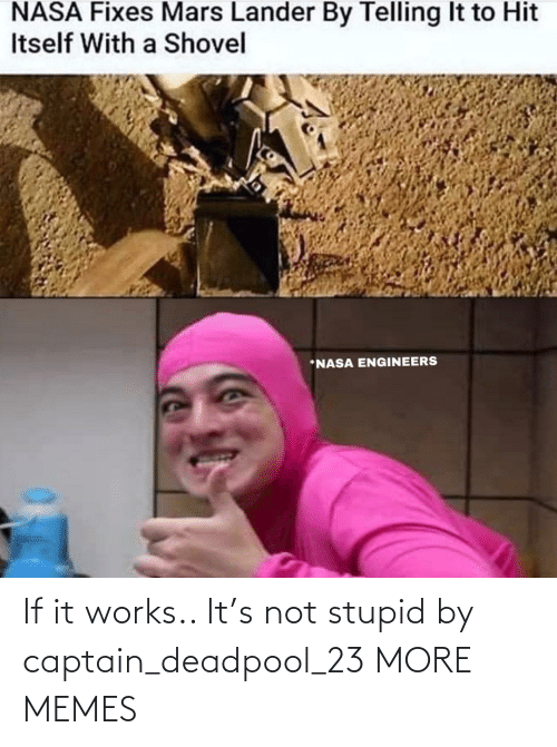 works: If it works.. It's not stupid by captain_deadpool_23 MORE MEMES