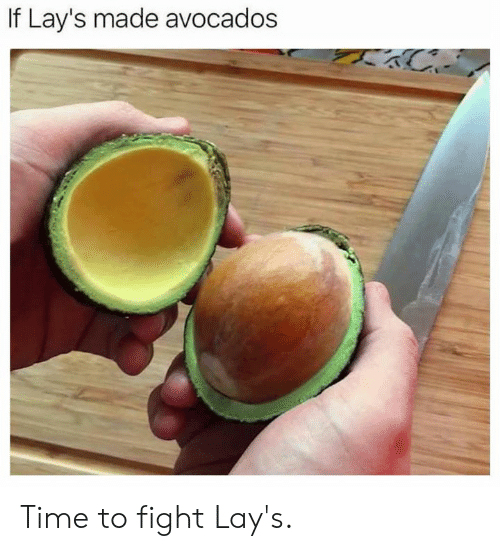 Dank, Lay's, and Time: If Lay's made avocados Time to fight Lay's.