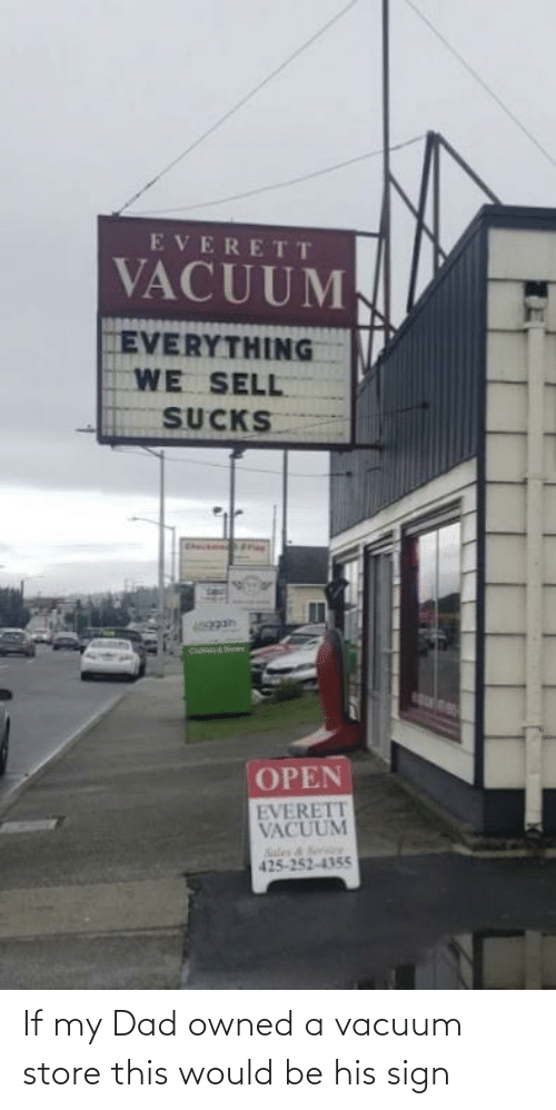 sign: If my Dad owned a vacuum store this would be his sign