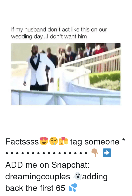 Acting Like This: If my husband don't act like this on our  wedding day...l don't want him Factssss😍🤤💏 tag someone * • • • • • • • • • • • • • • • • 👇🏽 ➡️ADD me on Snapchat: dreamingcouples 👻adding back the first 65 💦