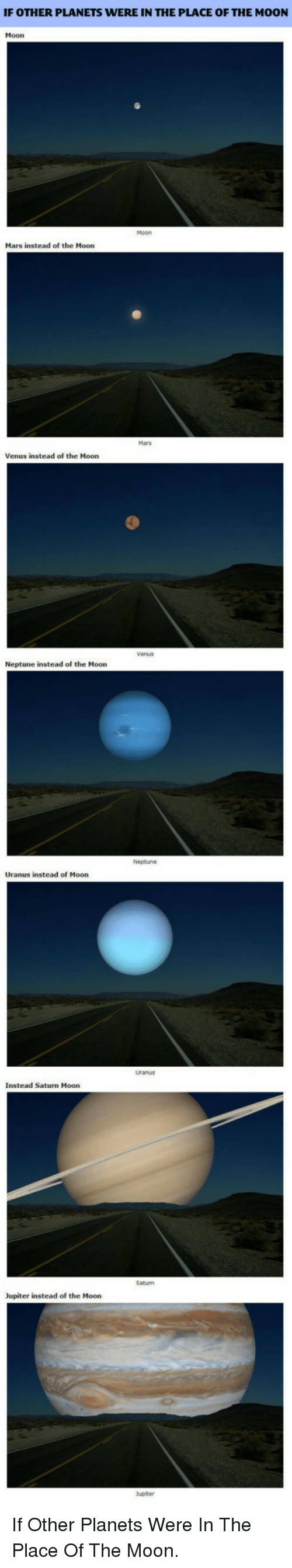 moon moon: IF OTHER PLANETS VERE IN THE  PLACE OF  THE MOON  Moon  Mars instead of the Moon  Mars  Venus instead of the Moon  Neptune instead of the Moon  Neptune  Uranus instead of Moon  Instead Saturn Moon  Saturn  Jupiter instead of the Moon  Jupiter <p>If Other Planets Were In The Place Of The Moon.</p>