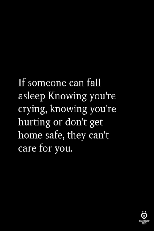 Crying, Fall, and Home: If someone can fall  asleep Knowing you're  crying, knowing you're  hurting or don't get  home safe, they can't  care for you.  ELATIONGHP  OLES