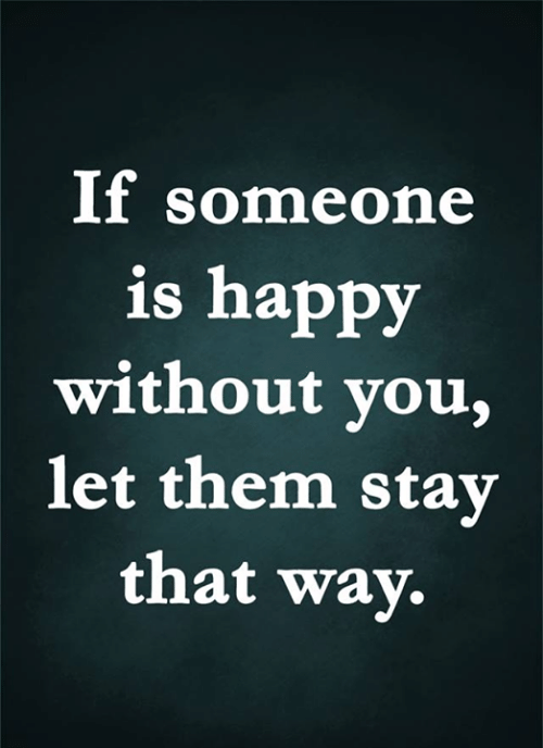 Memes, Happy, and 🤖: If someone  is happy  without you,  let them stay  that way.
