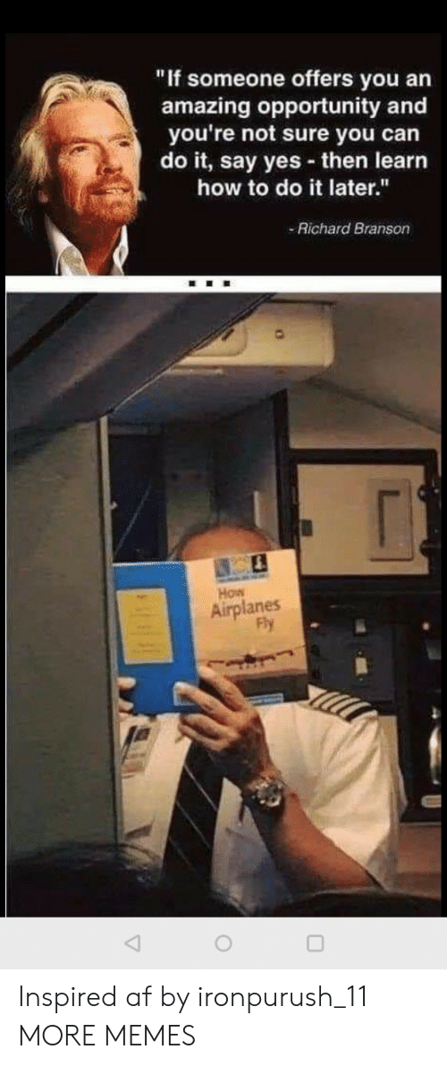 """Af, Dank, and Memes: """"If someone offers you an  amazing opportunity and  you're not sure you can  do it, say yes then learn  how to do it later.""""  Richard Branson  How  Airplanes  Fly Inspired af by ironpurush_11 MORE MEMES"""