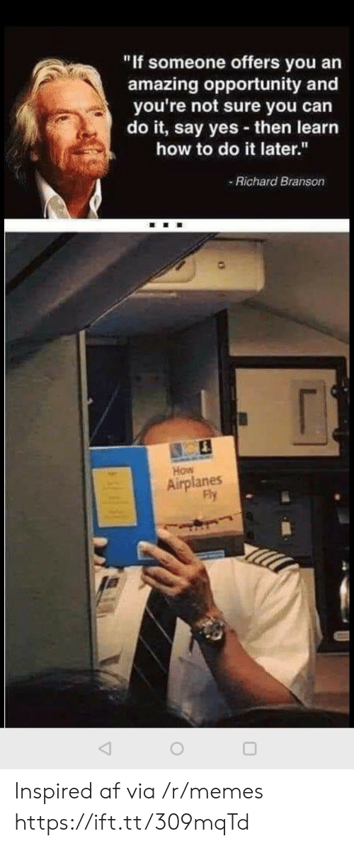 """Af, Memes, and How To: """"If someone offers you an  amazing opportunity and  you're not sure you can  do it, say yes then learn  how to do it later.""""  Richard Branson  How  Airplanes  Fly Inspired af via /r/memes https://ift.tt/309mqTd"""