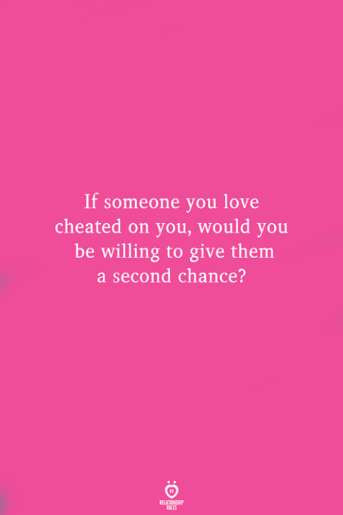If Someone You Love Cheated on You Would You Be Willing to