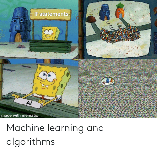machine learning: If statements  AI  O0000  made with mematic Machine learning and algorithms