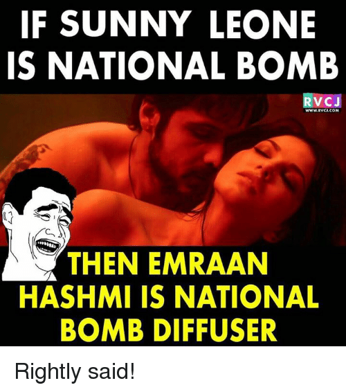 emraan hashmi: IF SUNNY LEONE  IS NATIONAL BOMB  RVCJ  wWW.RVCI.COM  THEN EMRAAN  HASHMI IS NATIONAL  BOMB DIFFUSER Rightly said!