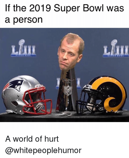 Memes, Super Bowl, and World: If the 2019 Super Bowl was  a person  LEII A world of hurt @whitepeoplehumor