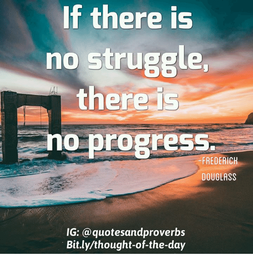 Frederick Douglass: If there is  no struggle,  there is  no progress.  FREDERICK  DOUGLASS  IG: a quotesandproverbs  Bit.ly/thought-of-the-day
