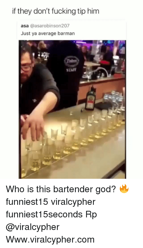 Fucking, Funny, and God: if they don't fucking tip him  asa @asarobinson207  Just ya average barman  STAFF  45 Who is this bartender god? 🔥 funniest15 viralcypher funniest15seconds Rp @viralcypher Www.viralcypher.com