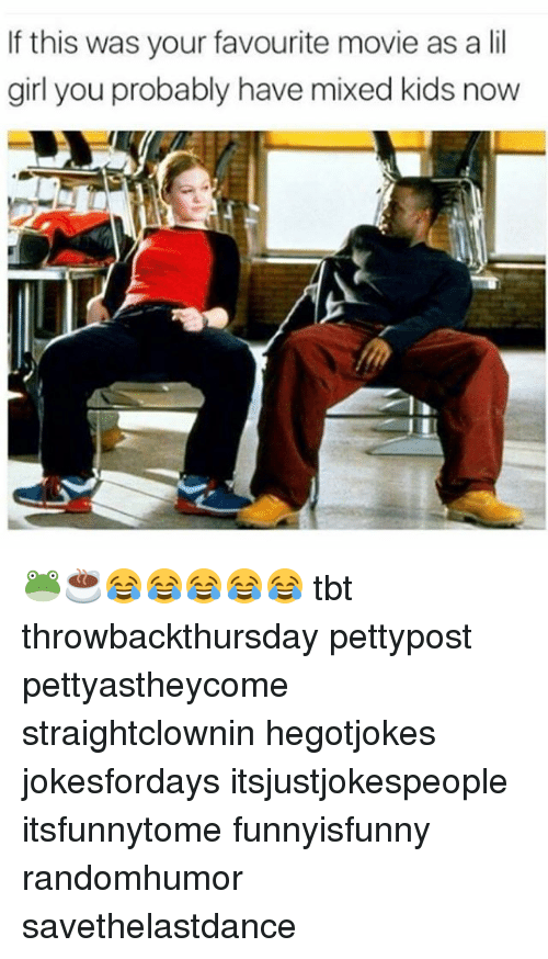 favourite movie: If this was your favourite movie as a lil  girl you probably have mixed kids now 🐸☕😂😂😂😂😂 tbt throwbackthursday pettypost pettyastheycome straightclownin hegotjokes jokesfordays itsjustjokespeople itsfunnytome funnyisfunny randomhumor savethelastdance