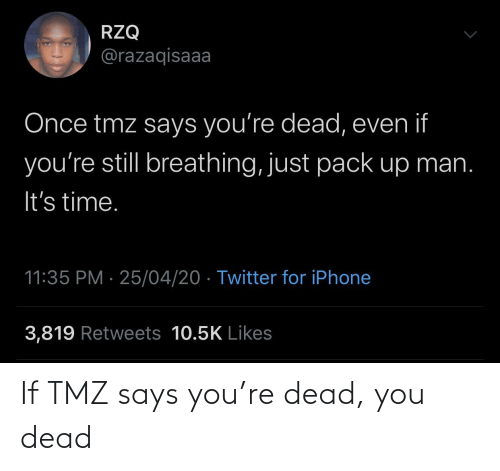 Says You: If TMZ says you're dead, you dead