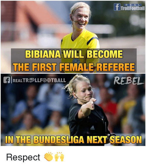 Memes, Respect, and 🤖: If Trollfootball  BIBIANA WILL BECOME  THE FIRST  FEMALE REFEREE  fl REALTROLLFESTBALL  REBEL.  IN THE  BUNDESLIGA NEXT SEASON Respect 👏🙌