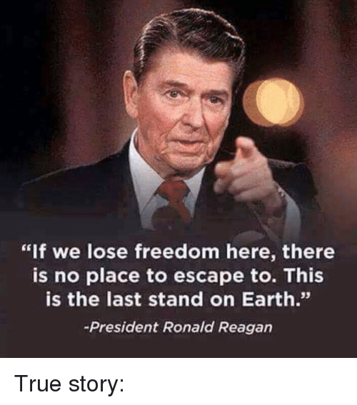 "last stand: ""If we lose freedom here, there  is no place to escape to. This  is the last stand on Earth.""  President Ronald Reagan True story:"