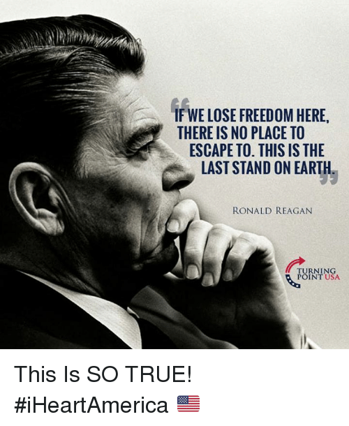 last stand: IF WE LOSE FREEDOM HERE,  THERE IS NO PLACE TO  ESCAPE TO. THIS IS THE  LAST STAND ON EARTH  RONALD REAGAN  TURNING  POINT USA This Is SO TRUE! #iHeartAmerica 🇺🇸