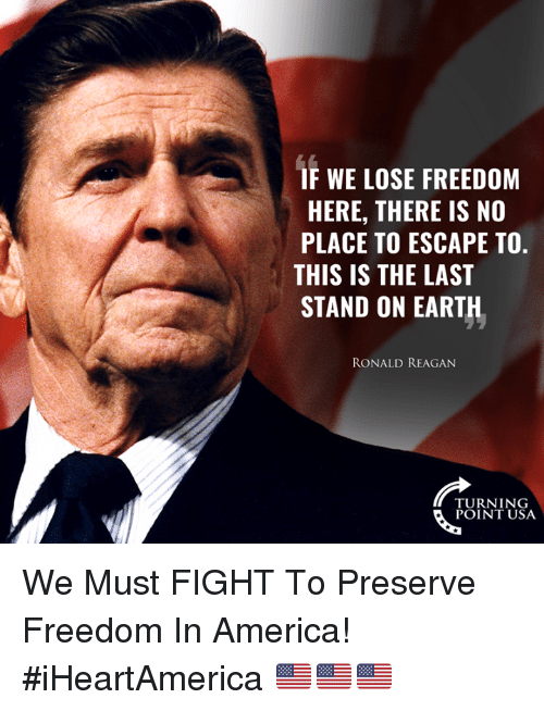 last stand: IF WE LOSE FREEDOM  HERE, THERE IS NO  PLACE TO ESCAPE TO.  THIS IS THE LAST  STAND ON EARTH  RONALD REAGAN  TURN 1 NG  POINT USA We Must FIGHT To Preserve Freedom In America! #iHeartAmerica 🇺🇸🇺🇸🇺🇸
