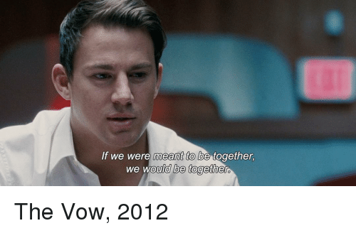 The Vow: If we were meant to be together,  we would be together The Vow, 2012