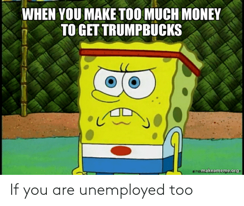Unemployed: If you are unemployed too